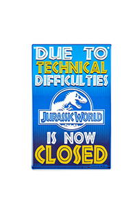 """Jurassic World is Now Closed"" Metal Sign"